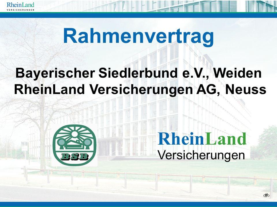7 Rahmenvertrag Bayerischer Siedlerbund e.V., Weiden RheinLand Versicherungen AG, Neuss RheinLand Versicherungen