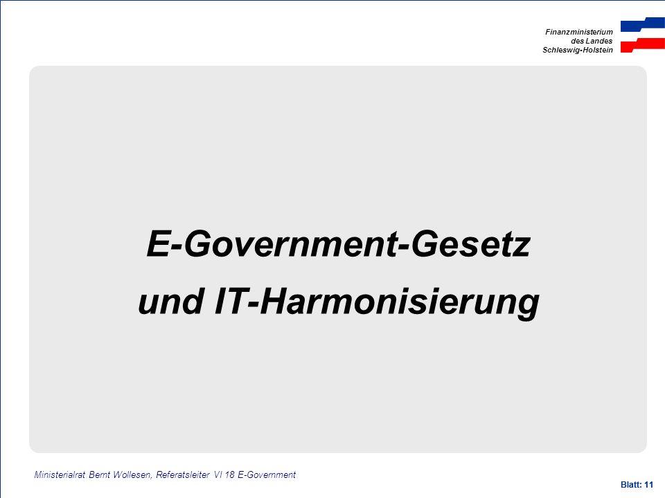 Finanzministerium des Landes Schleswig-Holstein Blatt: 11 E-Government-Gesetz und IT-Harmonisierung Ministerialrat Bernt Wollesen, Referatsleiter VI 1