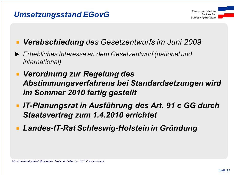 Finanzministerium des Landes Schleswig-Holstein Blatt: 13 Umsetzungsstand EGovG Verabschiedung des Gesetzentwurfs im Juni 2009 Erhebliches Interesse a