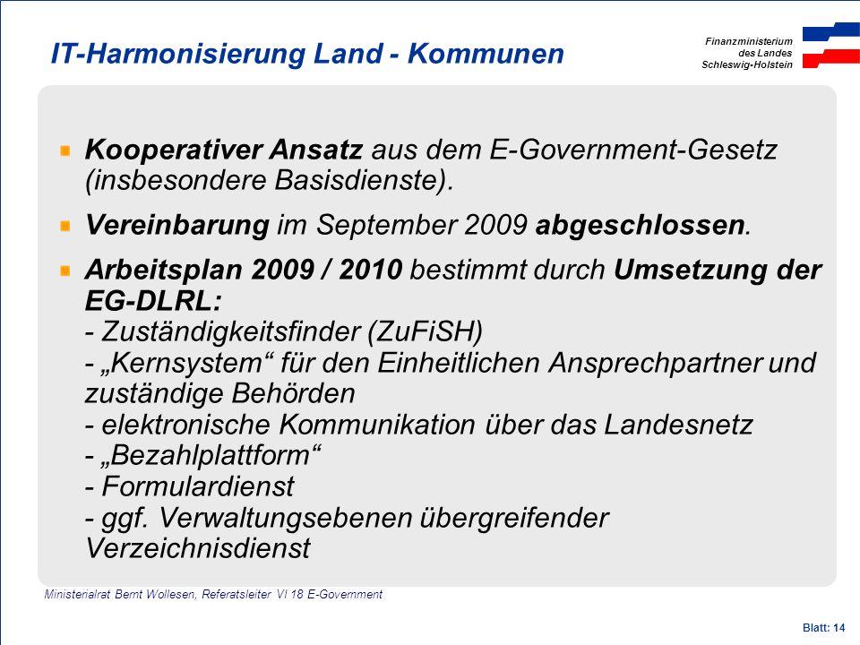 Finanzministerium des Landes Schleswig-Holstein Blatt: 14 IT-Harmonisierung Land - Kommunen Kooperativer Ansatz aus dem E-Government-Gesetz (insbesond