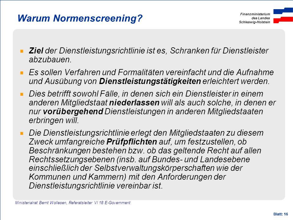 Finanzministerium des Landes Schleswig-Holstein Blatt: 16 Warum Normenscreening? Ziel der Dienstleistungsrichtlinie ist es, Schranken für Dienstleiste