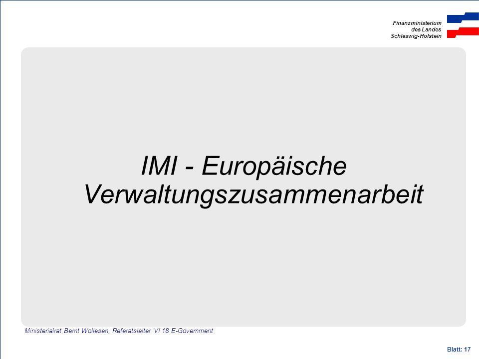 Finanzministerium des Landes Schleswig-Holstein Blatt: 17 IMI - Europäische Verwaltungszusammenarbeit Ministerialrat Bernt Wollesen, Referatsleiter VI