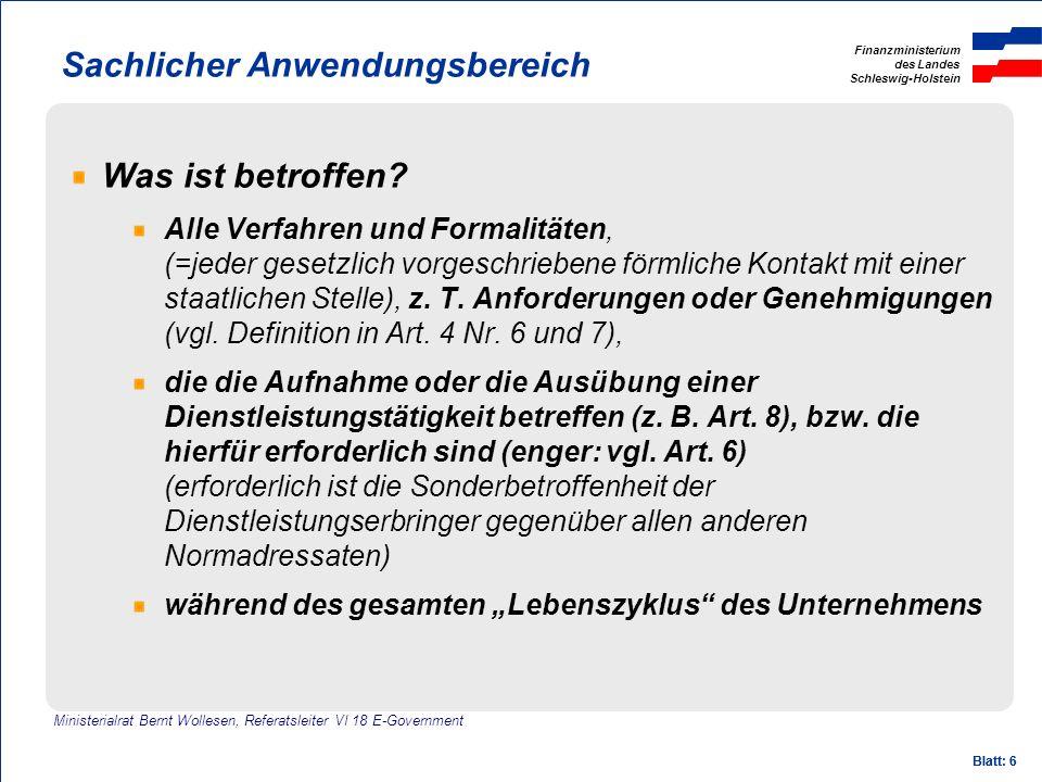Finanzministerium des Landes Schleswig-Holstein Blatt: 6 Sachlicher Anwendungsbereich Was ist betroffen? Alle Verfahren und Formalitäten, (=jeder gese