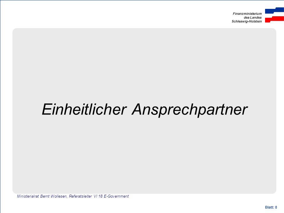 Finanzministerium des Landes Schleswig-Holstein Blatt: 8 Einheitlicher Ansprechpartner Ministerialrat Bernt Wollesen, Referatsleiter VI 18 E-Governmen