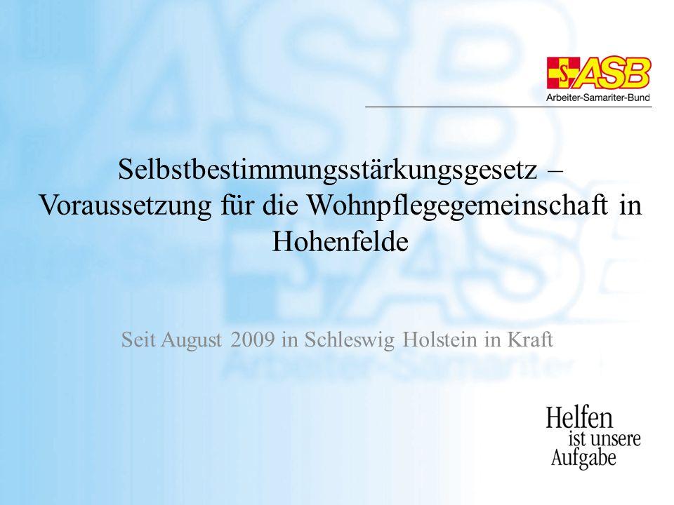 Selbstbestimmungsstärkungsgesetz – Voraussetzung für die Wohnpflegegemeinschaft in Hohenfelde Seit August 2009 in Schleswig Holstein in Kraft