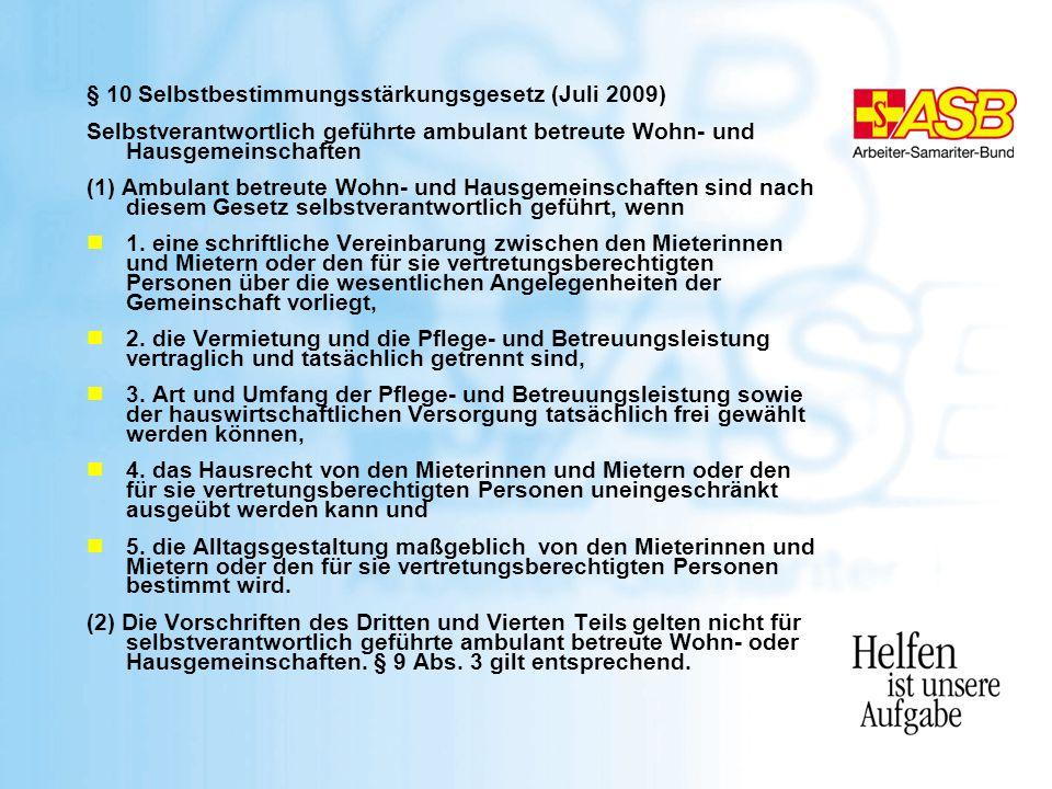 § 10 Selbstbestimmungsstärkungsgesetz (Juli 2009) Selbstverantwortlich geführte ambulant betreute Wohn- und Hausgemeinschaften (1) Ambulant betreute W