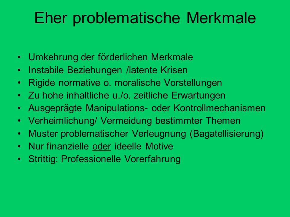 Eher problematische Merkmale Umkehrung der förderlichen Merkmale Instabile Beziehungen /latente Krisen Rigide normative o.