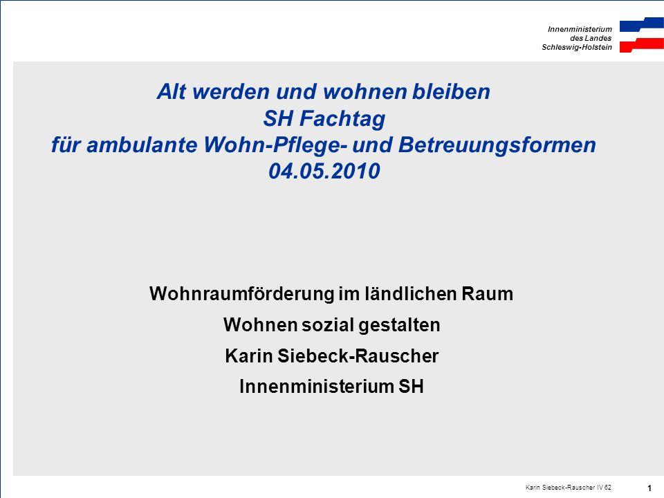 Innenministerium des Landes Schleswig-Holstein Karin Siebeck-Rauscher IV 62 1 Alt werden und wohnen bleiben SH Fachtag für ambulante Wohn-Pflege- und