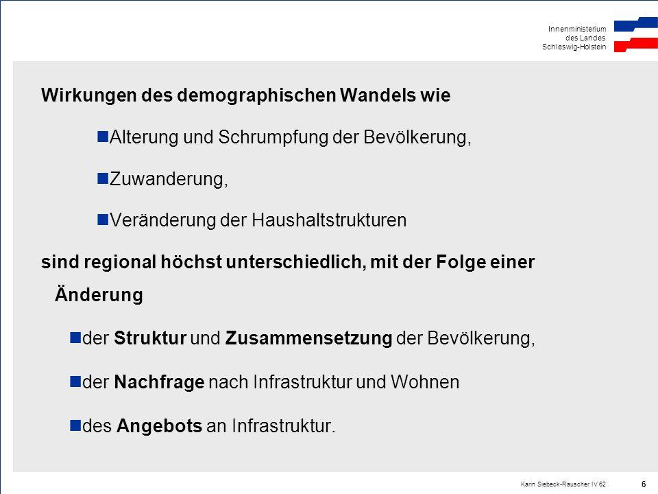 Innenministerium des Landes Schleswig-Holstein Karin Siebeck-Rauscher IV 62 6 Wirkungen des demographischen Wandels wie Alterung und Schrumpfung der B