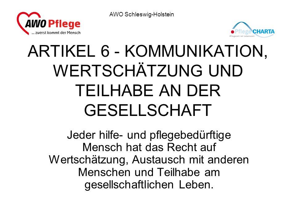 AWO Schleswig-Holstein ARTIKEL 6 - KOMMUNIKATION, WERTSCHÄTZUNG UND TEILHABE AN DER GESELLSCHAFT Jeder hilfe- und pflegebedürftige Mensch hat das Rech