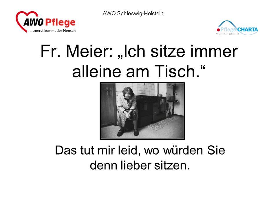 AWO Schleswig-Holstein Fr. Meier: Ich sitze immer alleine am Tisch. Das tut mir leid, wo würden Sie denn lieber sitzen.