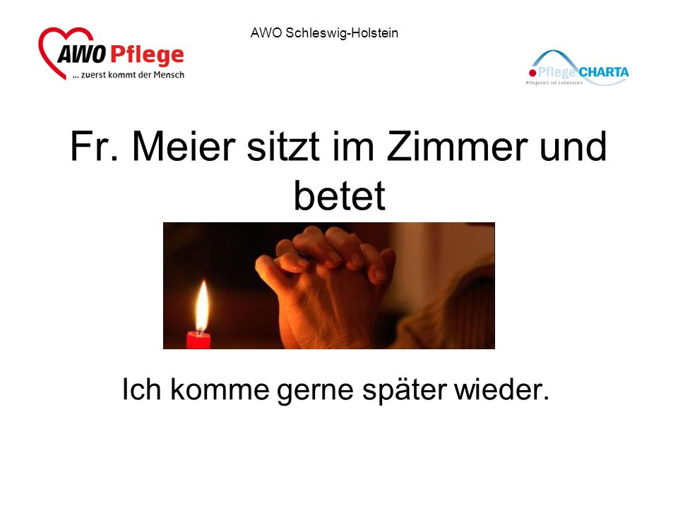 AWO Schleswig-Holstein Fr. Meier sitzt im Zimmer und betet Ich komme gerne später wieder.