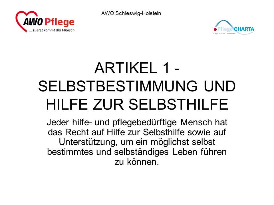 AWO Schleswig-Holstein ARTIKEL 1 - SELBSTBESTIMMUNG UND HILFE ZUR SELBSTHILFE Jeder hilfe- und pflegebedürftige Mensch hat das Recht auf Hilfe zur Sel