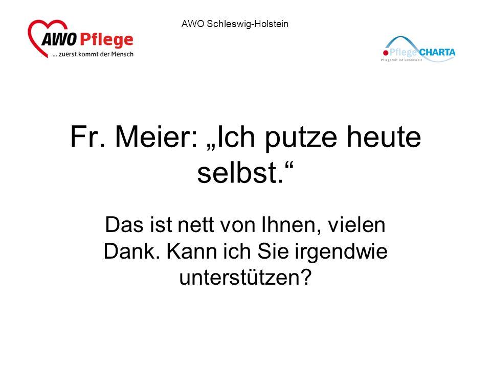 AWO Schleswig-Holstein Fr. Meier: Ich putze heute selbst. Das ist nett von Ihnen, vielen Dank. Kann ich Sie irgendwie unterstützen?