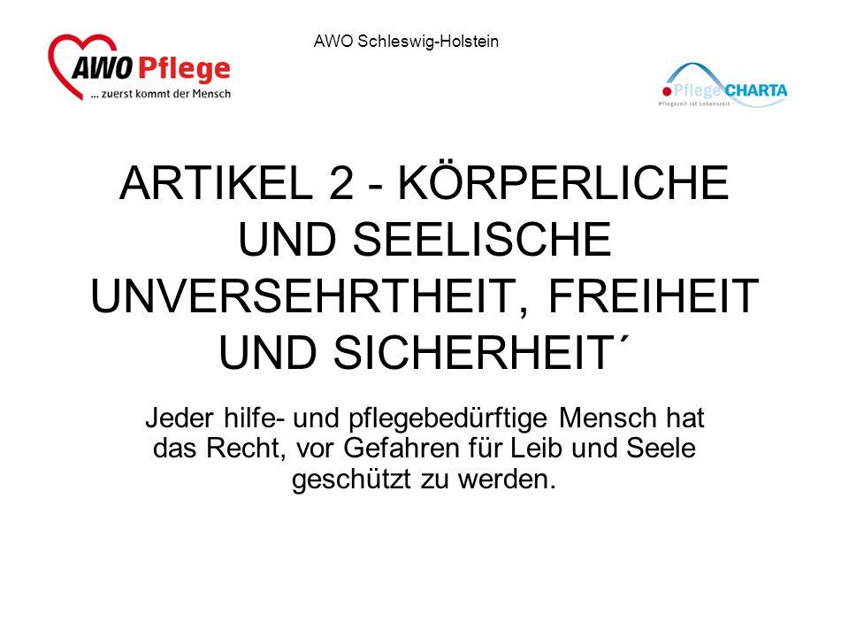 AWO Schleswig-Holstein ARTIKEL 2 - KÖRPERLICHE UND SEELISCHE UNVERSEHRTHEIT, FREIHEIT UND SICHERHEIT´ Jeder hilfe- und pflegebedürftige Mensch hat das