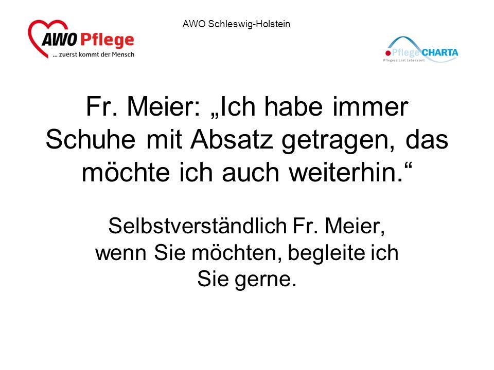 AWO Schleswig-Holstein Fr. Meier: Ich habe immer Schuhe mit Absatz getragen, das möchte ich auch weiterhin. Selbstverständlich Fr. Meier, wenn Sie möc