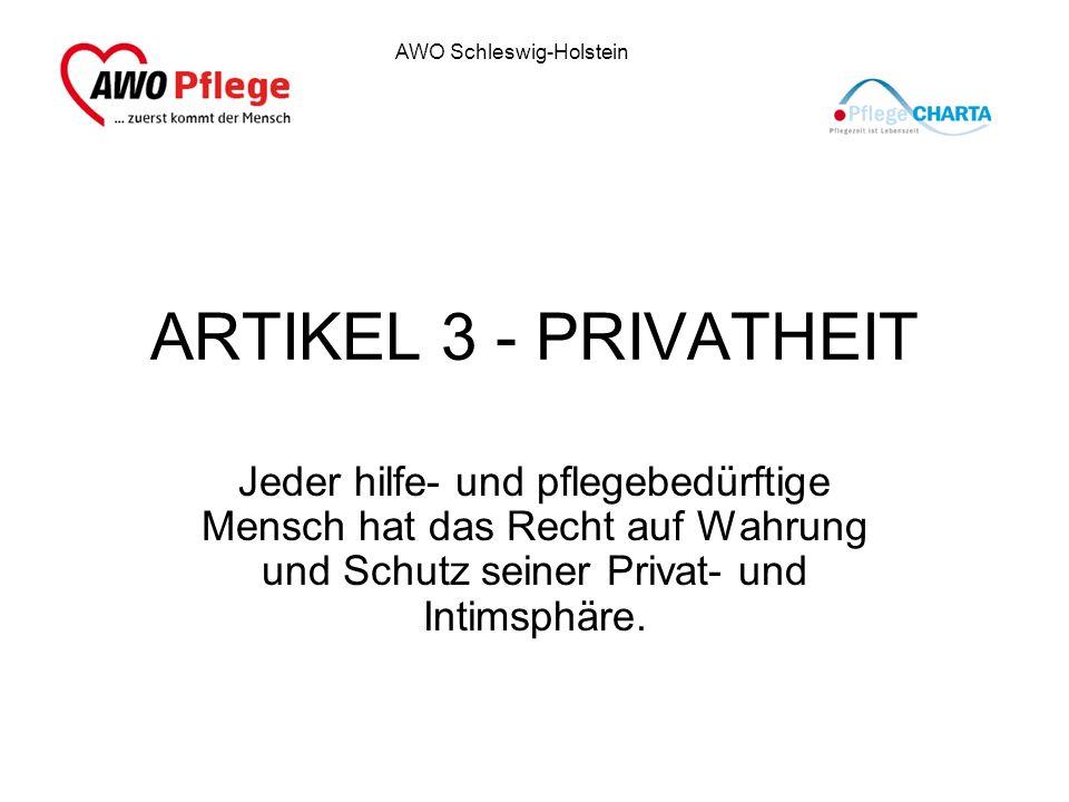 AWO Schleswig-Holstein ARTIKEL 3 - PRIVATHEIT Jeder hilfe- und pflegebedürftige Mensch hat das Recht auf Wahrung und Schutz seiner Privat- und Intimsp