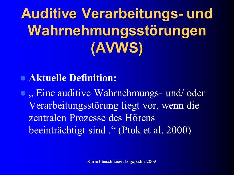 Auditive Verarbeitungs- und Wahrnehmungsstörungen (AVWS) Aktuelle Definition: Eine auditive Wahrnehmungs- und/ oder Verarbeitungsstörung liegt vor, we