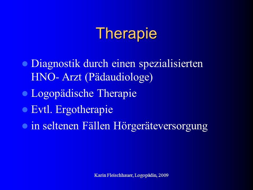 Therapie Diagnostik durch einen spezialisierten HNO- Arzt (Pädaudiologe) Logopädische Therapie Evtl. Ergotherapie in seltenen Fällen Hörgeräteversorgu