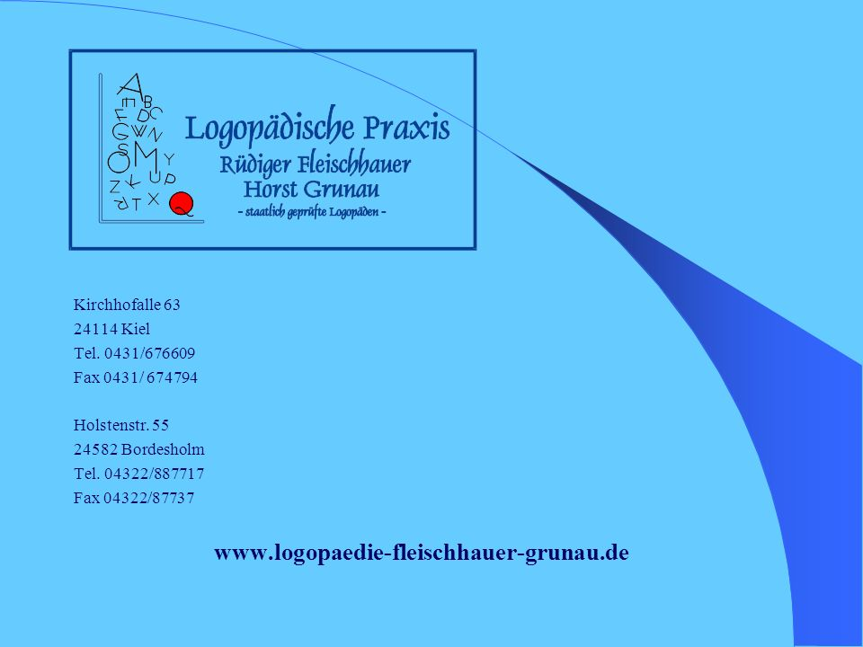 Kirchhofalle 63 24114 Kiel Tel. 0431/676609 Fax 0431/ 674794 Holstenstr. 55 24582 Bordesholm Tel. 04322/887717 Fax 04322/87737 www.logopaedie-fleischh