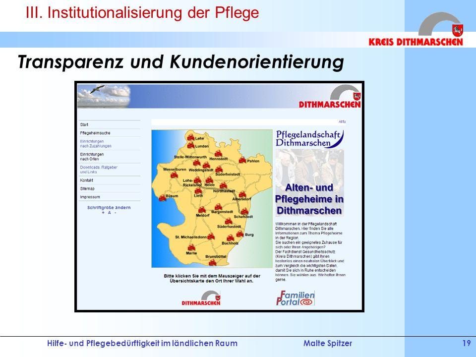 Hilfe- und Pflegebedürftigkeit im ländlichen RaumMalte Spitzer19 Transparenz und Kundenorientierung III. Institutionalisierung der Pflege