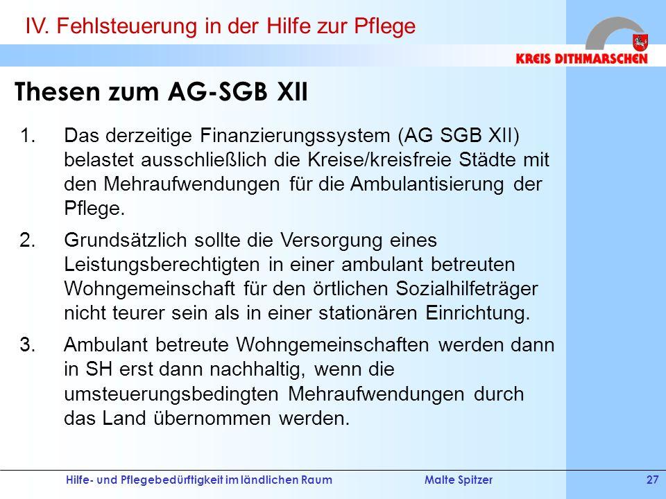 Hilfe- und Pflegebedürftigkeit im ländlichen RaumMalte Spitzer27 Thesen zum AG-SGB XII 1.Das derzeitige Finanzierungssystem (AG SGB XII) belastet auss