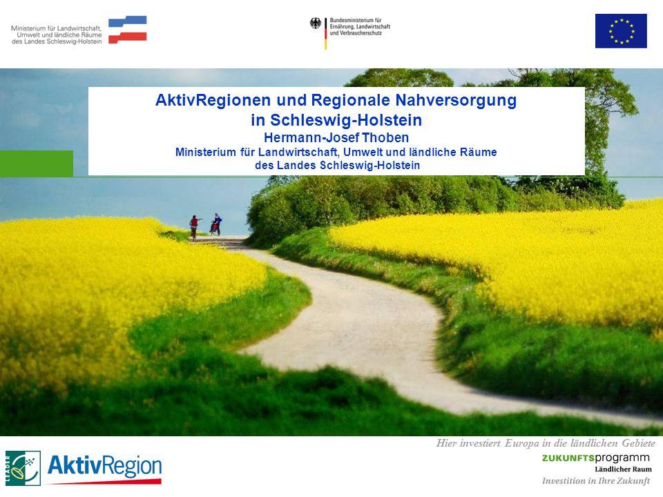 Hier investiert Europa in die ländlichen Gebiete AktivRegionen und Regionale Nahversorgung in Schleswig-Holstein Hermann-Josef Thoben Ministerium für