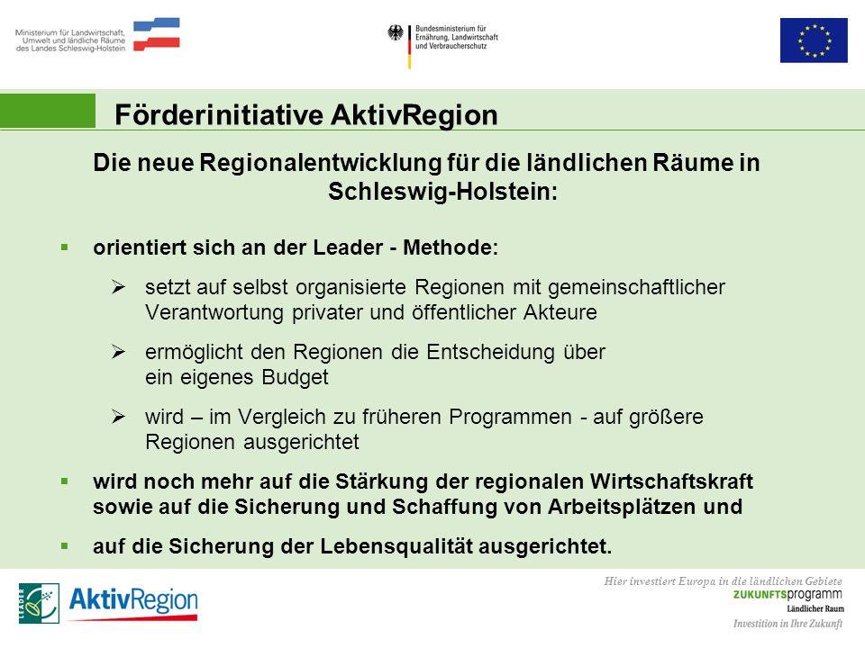 Hier investiert Europa in die ländlichen Gebiete Förderinitiative AktivRegion Die neue Regionalentwicklung für die ländlichen Räume in Schleswig-Holst