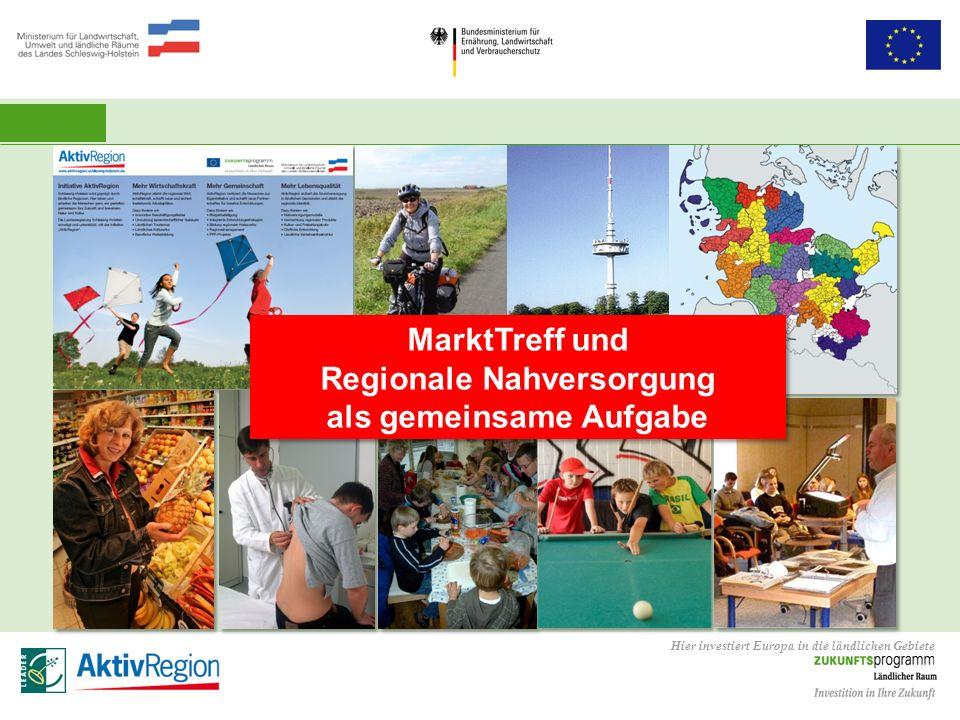 Hier investiert Europa in die ländlichen Gebiete MarktTreff und Regionale Nahversorgung als gemeinsame Aufgabe