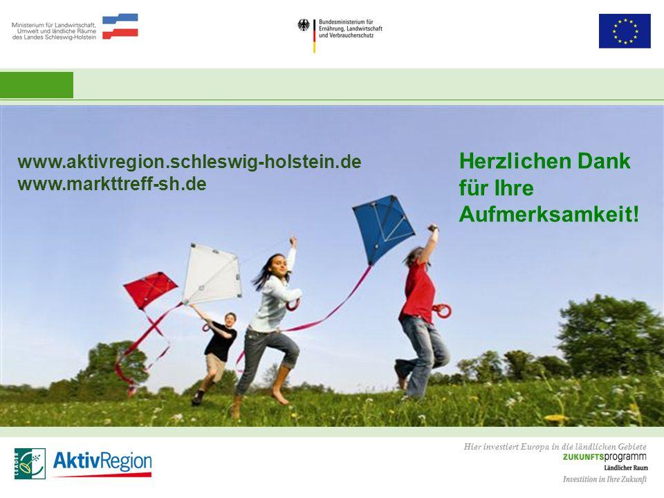 Hier investiert Europa in die ländlichen Gebiete Herzlichen Dank für Ihre Aufmerksamkeit! www.aktivregion.schleswig-holstein.de www.markttreff-sh.de