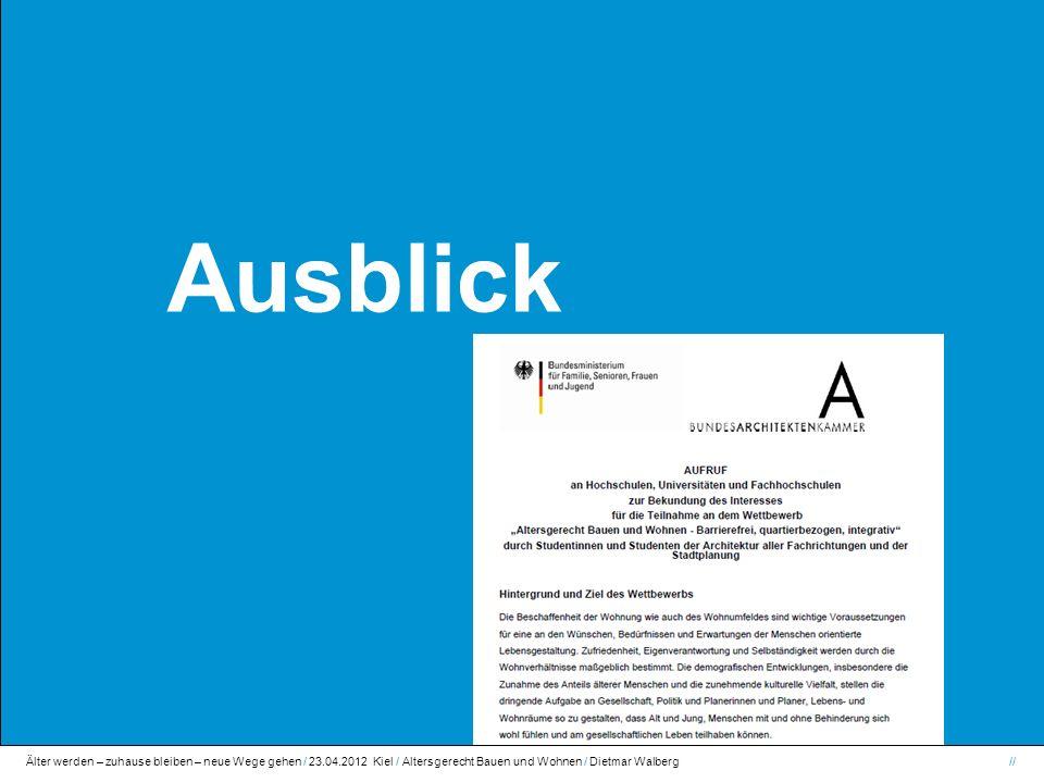 Älter werden – zuhause bleiben – neue Wege gehen / 23.04.2012 Kiel / Altersgerecht Bauen und Wohnen / Dietmar Walberg// Altersgerecht Bauen und Wohnen Ausblick www.arge-sh.de