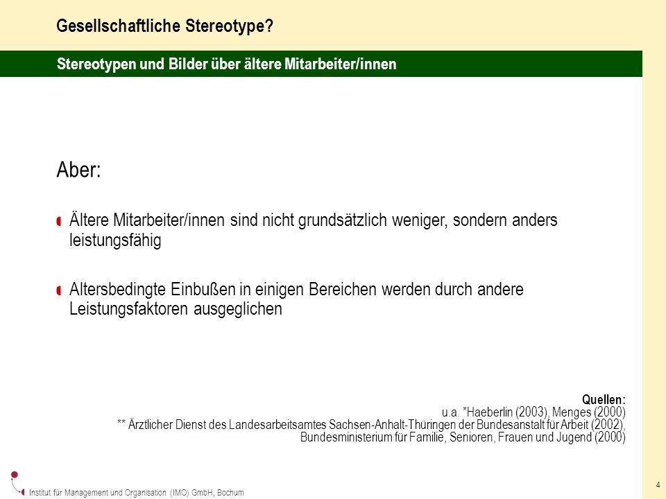 Institut für Management und Organisation (IMO) GmbH, Bochum 5 Leistungsfähigkeit und Kompetenzen im Alter differenziert sehen.