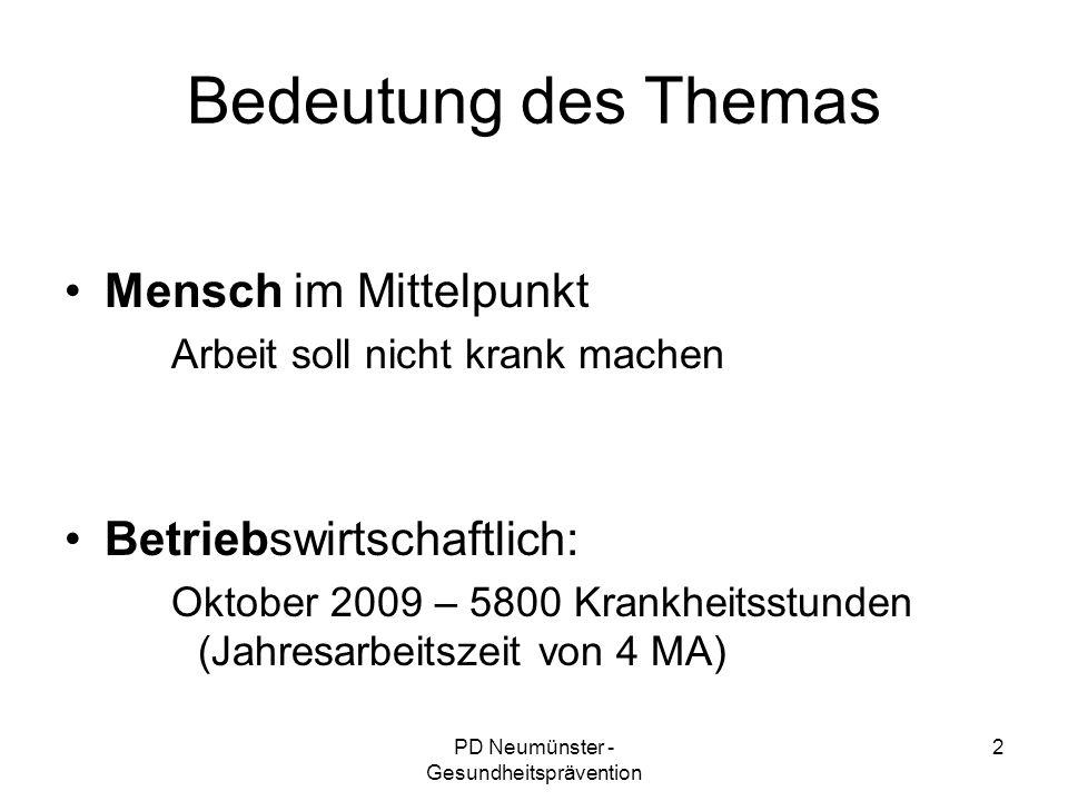 PD Neumünster - Gesundheitsprävention 2 Bedeutung des Themas Mensch im Mittelpunkt Arbeit soll nicht krank machen Betriebswirtschaftlich: Oktober 2009