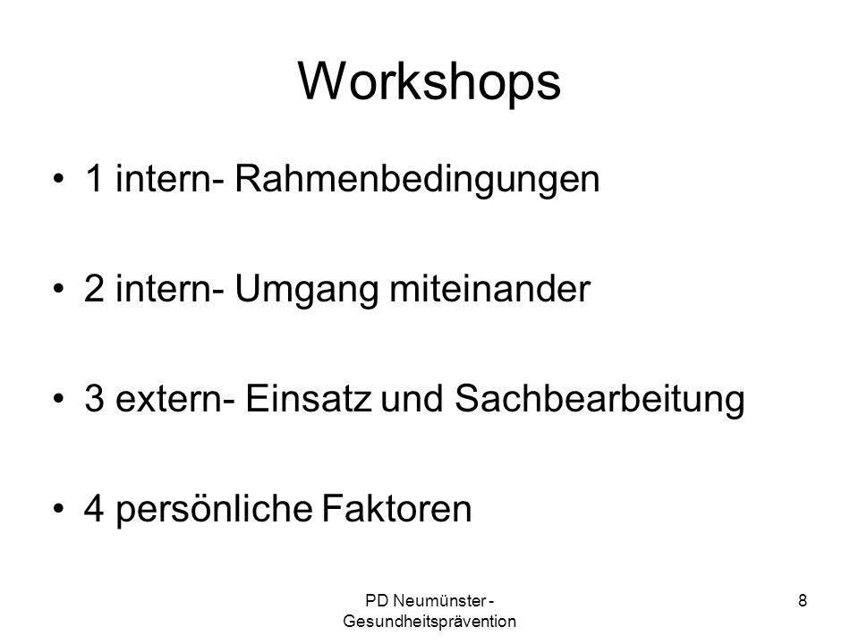 PD Neumünster - Gesundheitsprävention 8 Workshops 1 intern- Rahmenbedingungen 2 intern- Umgang miteinander 3 extern- Einsatz und Sachbearbeitung 4 per