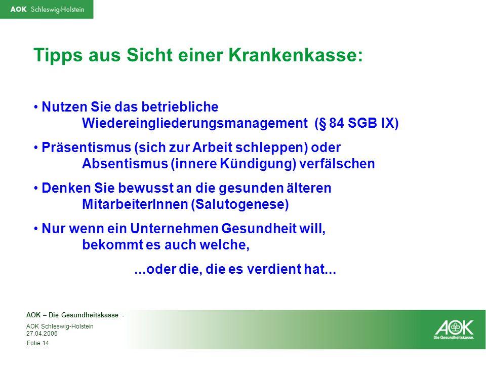 AOK – Die Gesundheitskasse - Folie 14 AOK Schleswig-Holstein 27.04.2006 Tipps aus Sicht einer Krankenkasse: Nutzen Sie das betriebliche Wiedereinglied