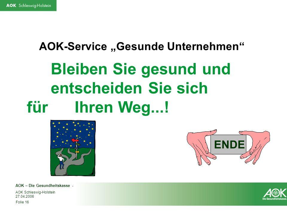 AOK – Die Gesundheitskasse - AOK Schleswig-Holstein 27.04.2006 Folie 16 AOK-Service Gesunde Unternehmen Bleiben Sie gesund und entscheiden Sie sich fü