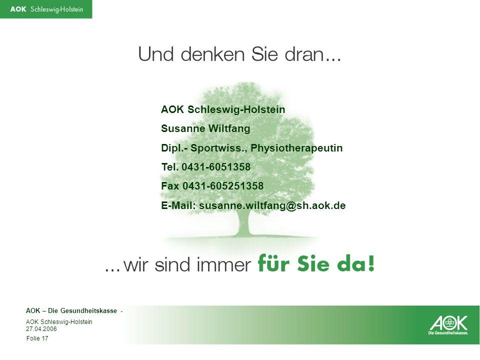 AOK – Die Gesundheitskasse - Folie 17 AOK Schleswig-Holstein 27.04.2006 AOK Schleswig-Holstein Susanne Wiltfang Dipl.- Sportwiss., Physiotherapeutin T