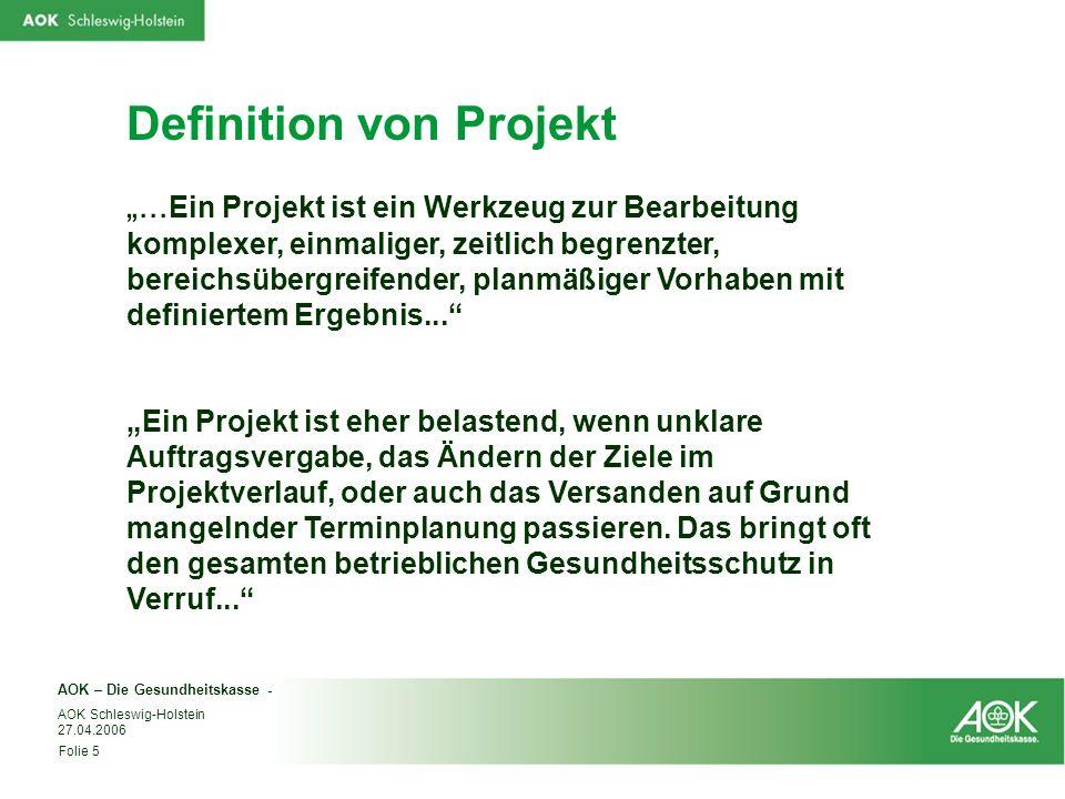 AOK – Die Gesundheitskasse - Folie 5 AOK Schleswig-Holstein 27.04.2006 Definition von Projekt... Ein Projekt ist ein Werkzeug zur Bearbeitung komplexe