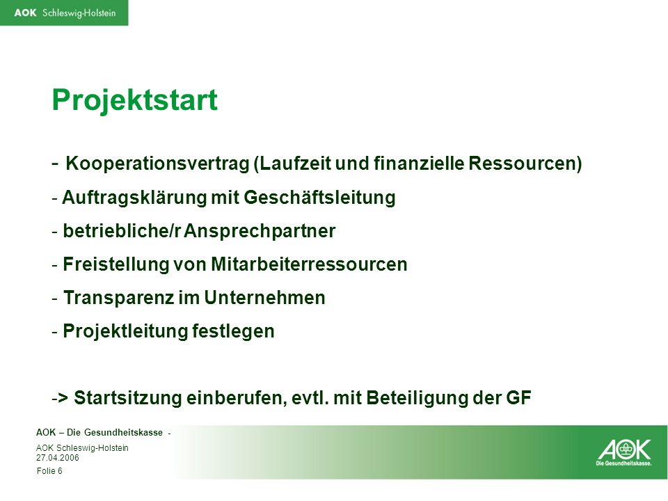 AOK – Die Gesundheitskasse - Folie 6 AOK Schleswig-Holstein 27.04.2006 - Kooperationsvertrag (Laufzeit und finanzielle Ressourcen) - Auftragsklärung m