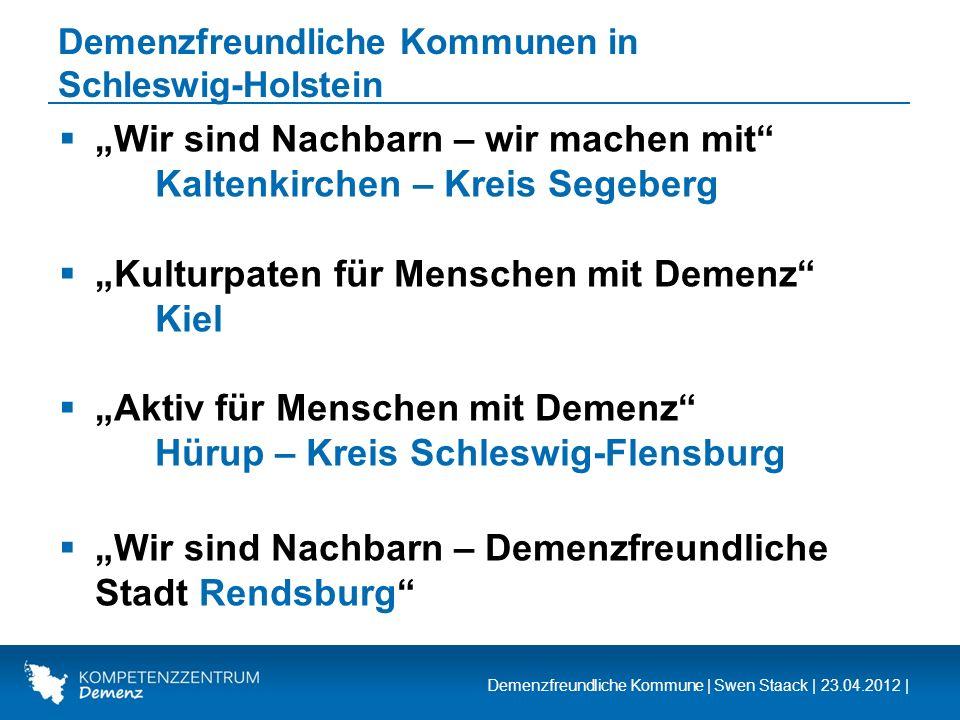 Demenzfreundliche Kommune | Swen Staack | 23.04.2012 | Demenzfreundliche Kommunen in Schleswig-Holstein Wir sind Nachbarn – wir machen mit Kaltenkirch