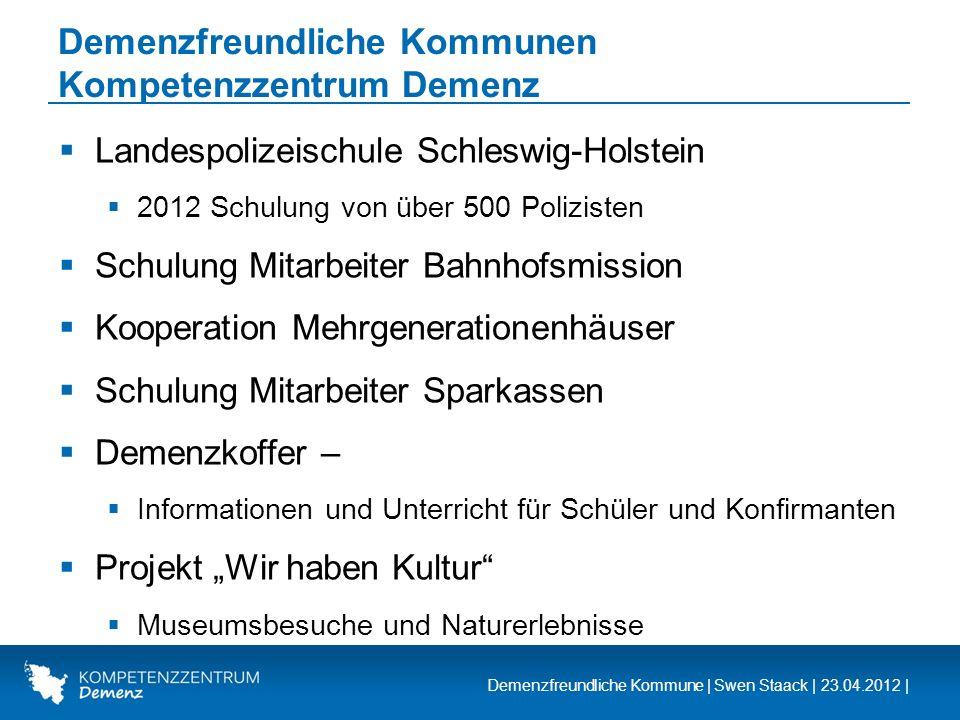 Demenzfreundliche Kommune | Swen Staack | 23.04.2012 | Demenzfreundliche Kommunen Kompetenzzentrum Demenz Landespolizeischule Schleswig-Holstein 2012