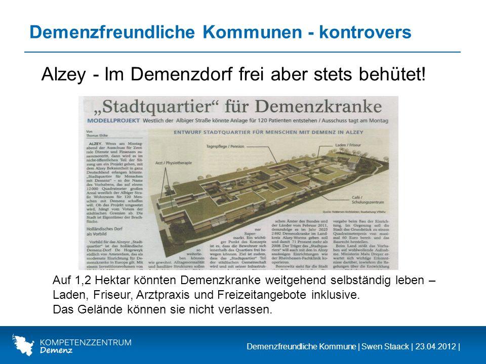 Demenzfreundliche Kommune | Swen Staack | 23.04.2012 | Demenzfreundliche Kommunen - kontrovers Alzey - Im Demenzdorf frei aber stets behütet! Auf 1,2