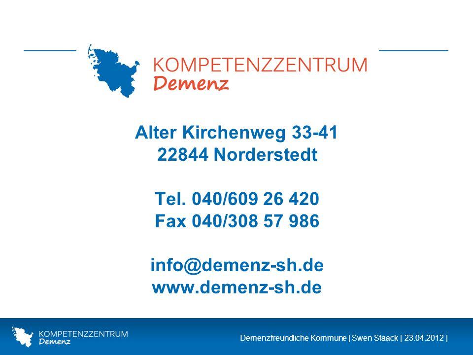Demenzfreundliche Kommune | Swen Staack | 23.04.2012 | Alter Kirchenweg 33-41 22844 Norderstedt Tel. 040/609 26 420 Fax 040/308 57 986 info@demenz-sh.