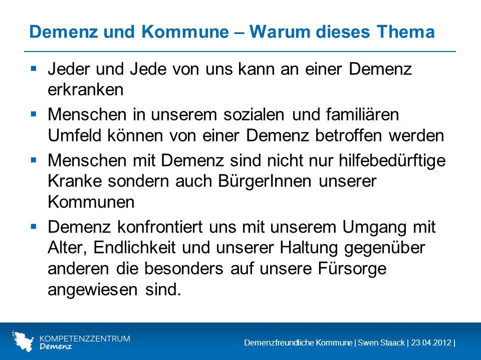 Demenzfreundliche Kommune | Swen Staack | 23.04.2012 | Demenz und Kommune – Warum dieses Thema Jeder und Jede von uns kann an einer Demenz erkranken M