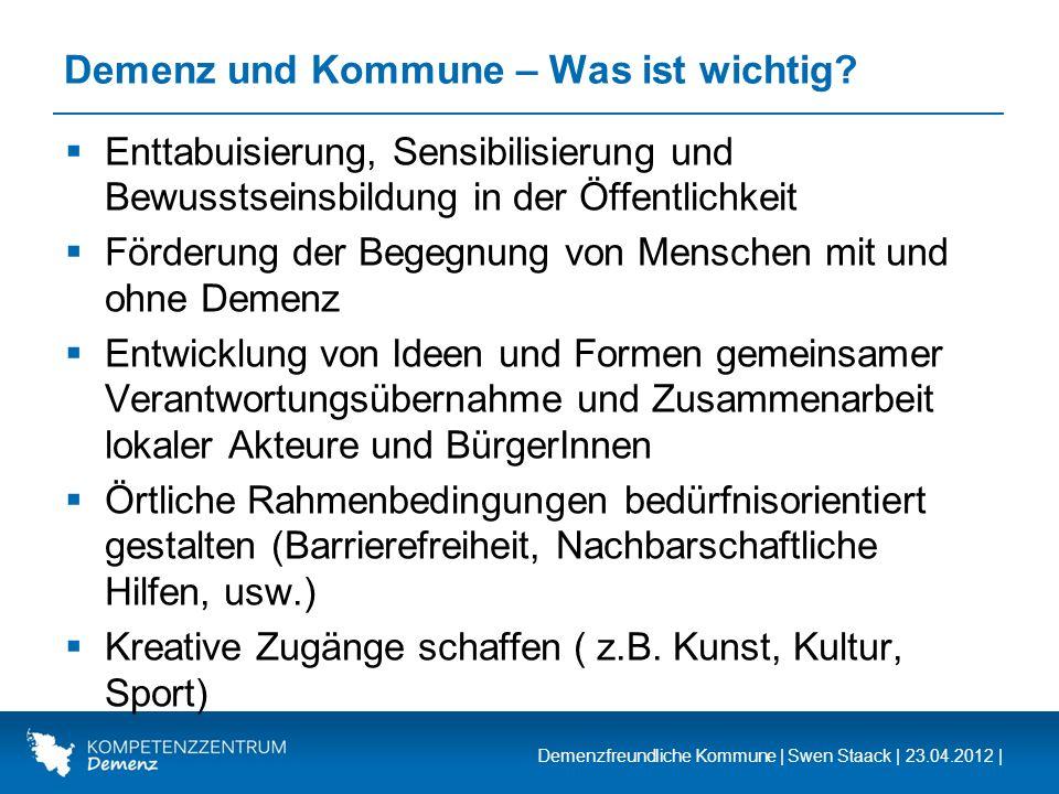 Demenzfreundliche Kommune | Swen Staack | 23.04.2012 | Demenz und Kommune – Was ist wichtig? Enttabuisierung, Sensibilisierung und Bewusstseinsbildung