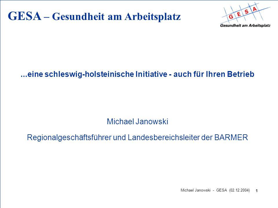 GESA – Gesundheit am Arbeitsplatz 1 Michael Janowski - GESA (02.12.2004)...eine schleswig-holsteinische Initiative - auch für Ihren Betrieb Michael Ja