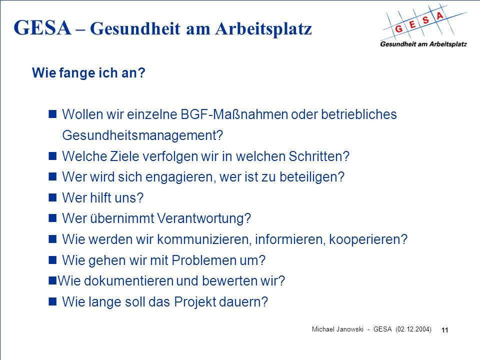 GESA – Gesundheit am Arbeitsplatz 11 Michael Janowski - GESA (02.12.2004) Wie fange ich an? nWollen wir einzelne BGF-Maßnahmen oder betriebliches Gesu