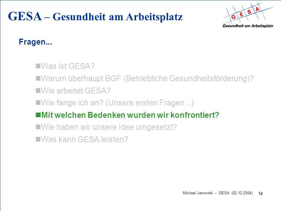 GESA – Gesundheit am Arbeitsplatz 12 Michael Janowski - GESA (02.12.2004) Fragen... nWas ist GESA? nWarum überhaupt BGF (Betriebliche Gesundheitsförde
