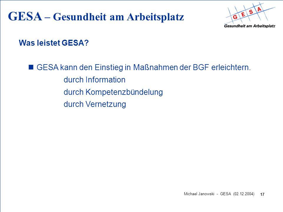 GESA – Gesundheit am Arbeitsplatz 17 Michael Janowski - GESA (02.12.2004) Was leistet GESA? nGESA kann den Einstieg in Maßnahmen der BGF erleichtern.