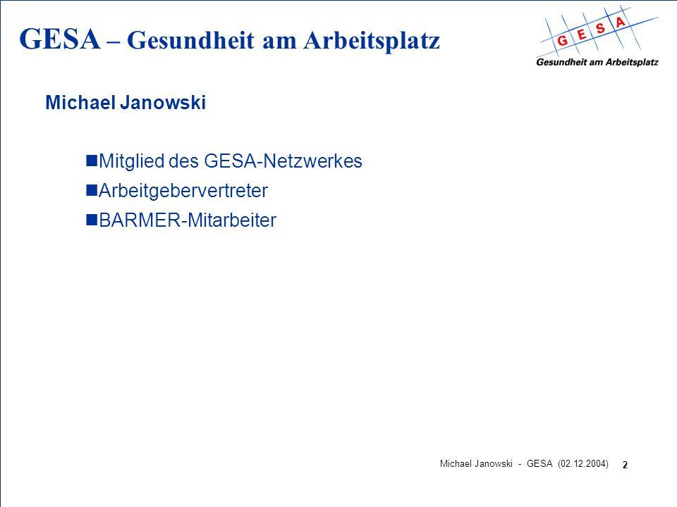 GESA – Gesundheit am Arbeitsplatz 2 Michael Janowski - GESA (02.12.2004) Michael Janowski nMitglied des GESA-Netzwerkes nArbeitgebervertreter nBARMER-